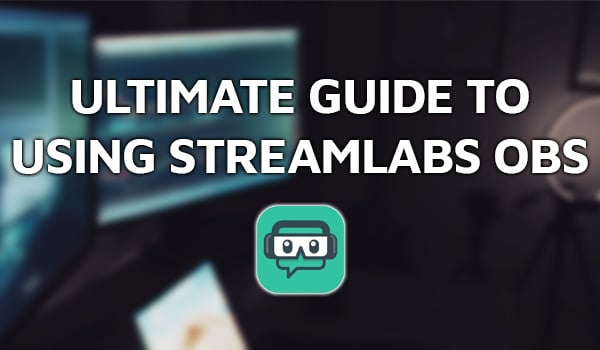 Ultimate Guide To Using Streamlabs OBS
