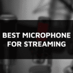 Best Microphone For Streaming – Top 5 List in 2021
